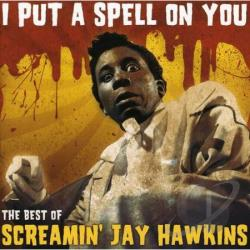 Hawkins, Screamin' Jay - I Put a Spell on You: The Best of Screamin' Jay Hawkins CD Cover Art