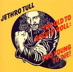 Jethro Tull - Too Old to Rock 'N' Roll: Too Young to Die! CD Cover Art