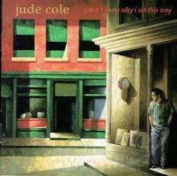 Cole, Jude - I Don't Know Why I Act This Way CD Cover Art