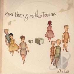 Wright, Brian & The Waco Tragedies - Dog Ears CD Cover Art