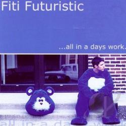 Fiti Futuristic - All In A Days Work CD Cover Art