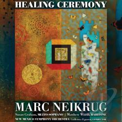Graham / Neikrug / New Mexico Symphony Orchestra - Marc Neikrug: Healing Ceremony CD Cover Art