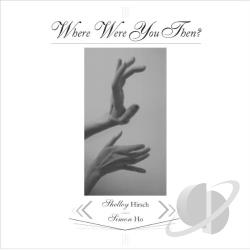 Hirsch, Shelley / Ho, Simon - Where Were You Then? CD Cover Art