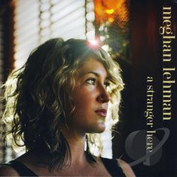 Meghan Lehman - Stranger Here CD Cover Art