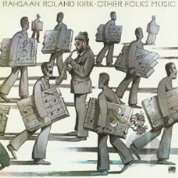 Kirk, Roland - Other Folks Music CD Cover Art