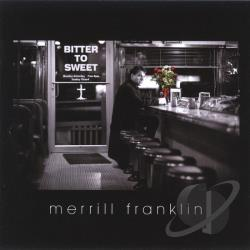 Franklin, Merrill - Bitter To Sweet CD Cover Art