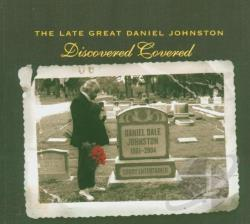 Johnston, Daniel / Various Artists - Late Great Daniel Johnston: Discovered Covered CD Cover Art