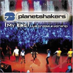 Planetshakers - My King: Live Praise And Worship CD Cover Art