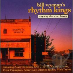 Kings, Bill Wyman's Rhythm / Wyman, Bill - Anyway the Wind Blows CD Cover Art