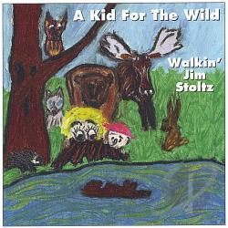 Walkin' Jim Stoltz - Kid for the Wild CD Cover Art