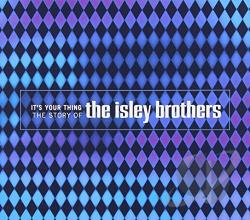 Isley Brothers - It's Your Thing: The Story of the Isley Brothers CD Cover Art