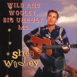 Wooley, Sheb - Wild and Wooley, Big Unruly Me CD Cover Art