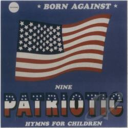 Born Against - Nine Patriotic Hymns for Children/Battle Hymns of the Race War CD Cover Art