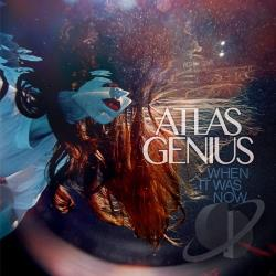 Atlas Genius � When It Was Now