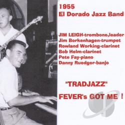 Leigh, Jim El Dorado Jazz Band - Tradjazz Fever's Got Me! CD Cover Art