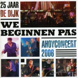 De Dijk - We Beginnen Pas: 25 Jaar De Dijk (Ahoy Concert 200 CD Cover Art
