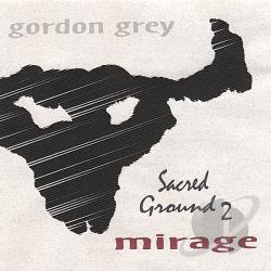 Grey, Gordon - Sacred Ground 2 Mirage CD Cover Art
