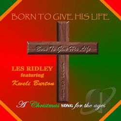 Les Ridley - Born To Give His Life: A Christmas Song For The A CD Cover Art