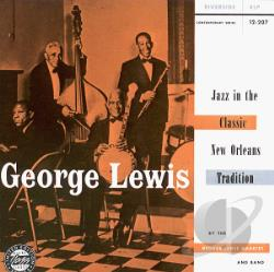 Lewis, George - Jazz in the Classic New Orleans Tradition CD Cover Art