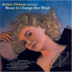 Gleason, Jackie - Jackie Gleason Presents Music To Change Her Mind CD Cover Art
