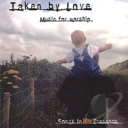 Songs In His Presence - Taken By Love CD Cover Art
