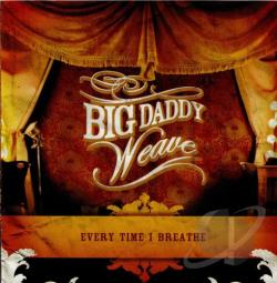 Big Daddy Weave - Every Time I Breathe CD Cover Art