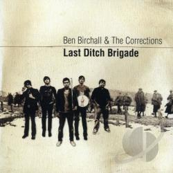Birchall, Ben & The Corrections - Last Ditch Brigade CD Cover Art