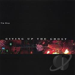 Wray, Tim - Giving up the Ghost CD Cover Art