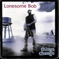 Lonesome Bob - Things Change CD Cover Art
