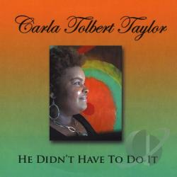Carla Tolbert Taylor - He Didn't Have To Do It CD Cover Art