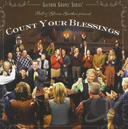 Gaither, Bill / Gaither, Bill & Gloria / Gaither, Gloria / Homecoming Friends - Count Your Blessings CD Cover Art