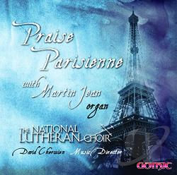 Cherwien / Jean, Martin / National Lutheran Choir - Praise Parisienne CD Cover Art