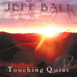 Ball, Jeff - Touching Quiet CD Cover Art