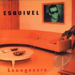 Esquivel - Loungecore CD Cover Art