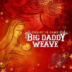 Big Daddy Weave - Christ Is Come CD Cover Art