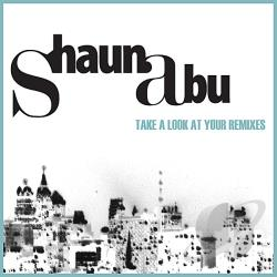Abu, Shaun - Take A Look At Your Remixes CD Cover Art