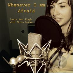 Laura Ann Singh / Lucas, Chris - Whenever I Am Afraid CD Cover Art