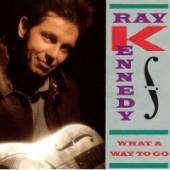 Kennedy, Ray - What A Way To Go CD Cover Art