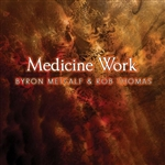 Metcalf, Byron / Rob Thomas (New Age) - Medicine Work CD Cover Art
