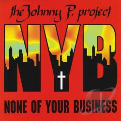 NYB - None of Your Business - Johnny P Project None Of Your Business EP CD Cover Art