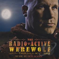 Bodin, Don - Radioactive Werewolf & Other Tales From The Southw CD Cover Art