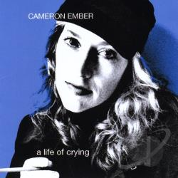 Ember, Cameron - Life Of Crying CD Cover Art