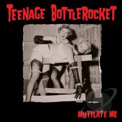 Teenage Bottlerocket - Mutilate Me 7 Cover Art