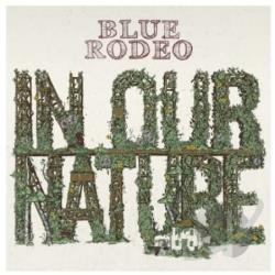 Blue Rodeo � In Our Nature