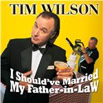 Wilson, Tim - I Should've Married My Father-In-Law DB Cover Art