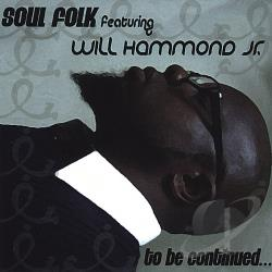 Hammond Jr, Will / Soul Folk - To Be Continued... CD Cover Art