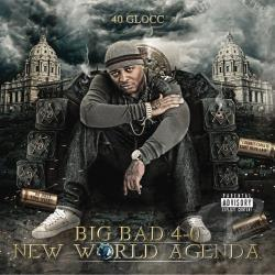 40 Glocc - Big Bad 40: New World Agenda CD Cover Art