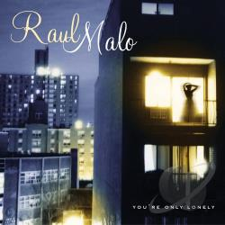 Malo, Raul - You're Only Lonely CD Cover Art
