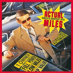 Henley, Don - Actual Miles: Henley's Greatest Hits CD Cover Art
