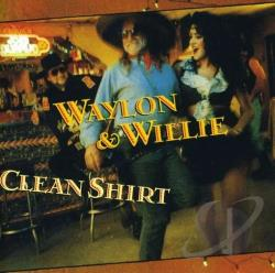 Jennings, Waylon / Nelson, Willie / Waylon Jennings & Willie Nelson - Clean Shirt CD Cover Art